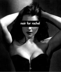 Noir For Rachel