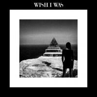 Wish I Was