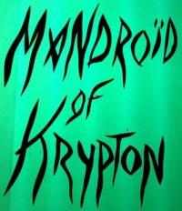 Mandroïd Of Krypton