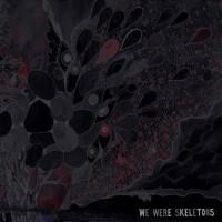 We Were Skeletons