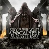 Success Will Write Apocalypse Across The Sky