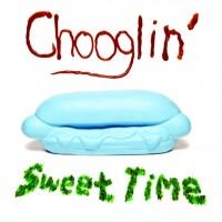Chooglin'